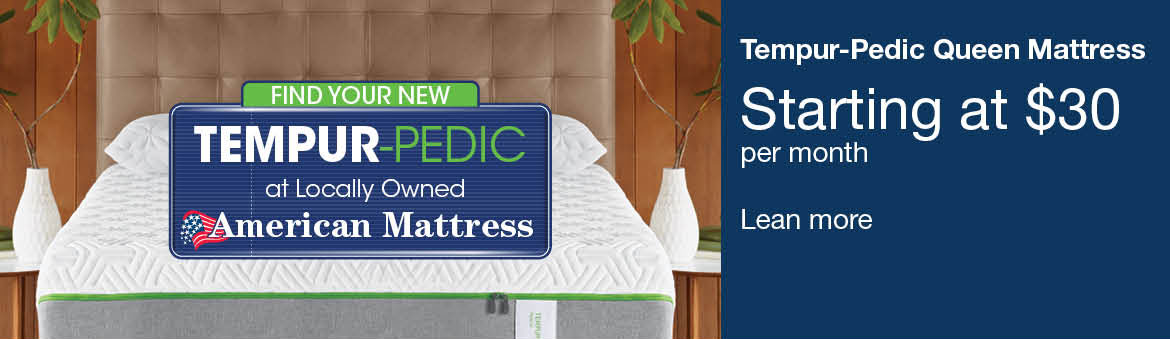 Tempur-Pedic queen mattress starting at $30 a month at American Mattress